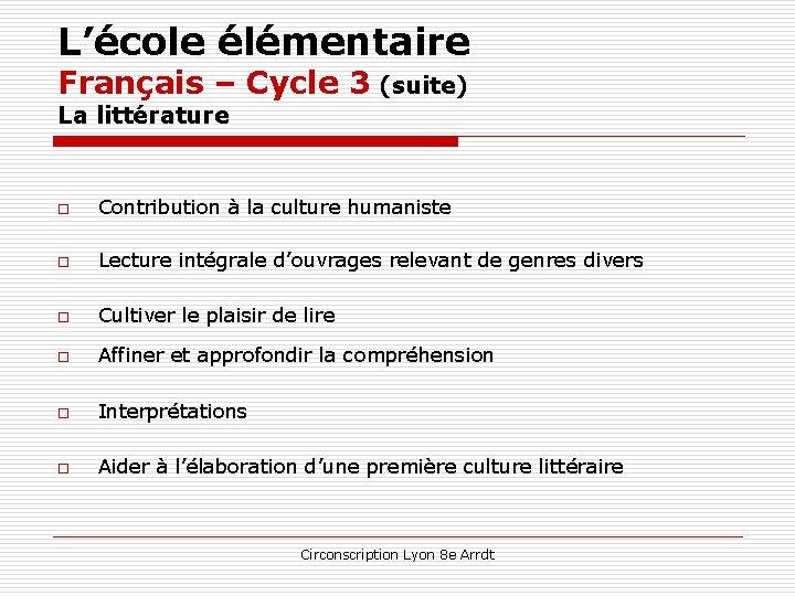 L'école élémentaire Français – Cycle 3 (suite) La littérature o o Contribution à la