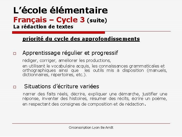 L'école élémentaire Français – Cycle 3 (suite) La rédaction de textes priorité du cycle