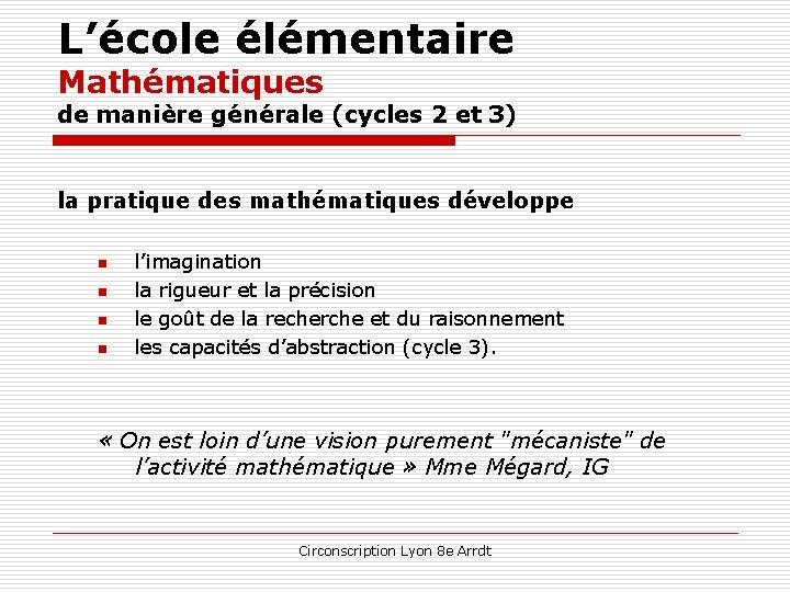 L'école élémentaire Mathématiques de manière générale (cycles 2 et 3) la pratique des mathématiques