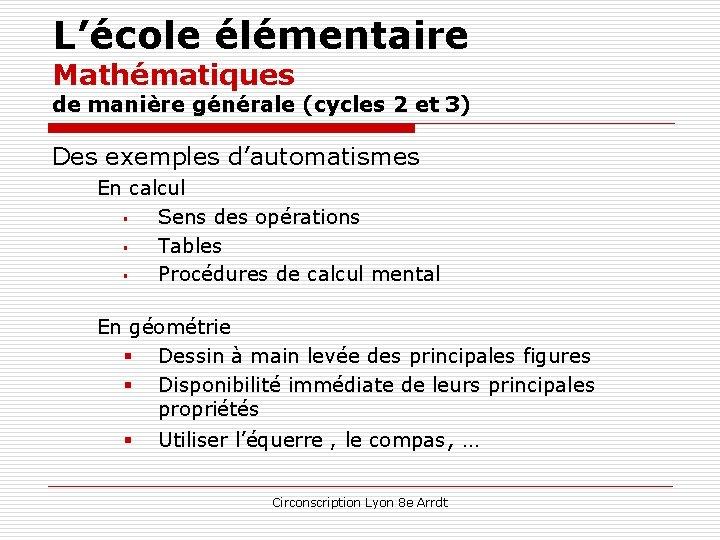 L'école élémentaire Mathématiques de manière générale (cycles 2 et 3) Des exemples d'automatismes En