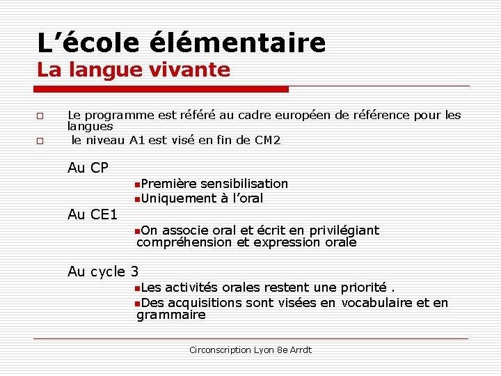 L'école élémentaire La langue vivante o o Le programme est référé au cadre européen
