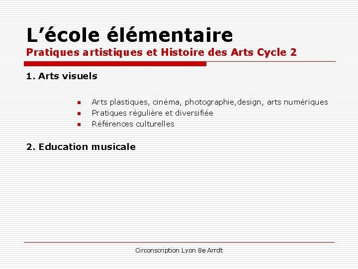 L'école élémentaire Pratiques artistiques et Histoire des Arts Cycle 2 1. Arts visuels n