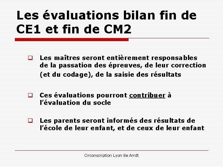 Les évaluations bilan fin de CE 1 et fin de CM 2 q Les