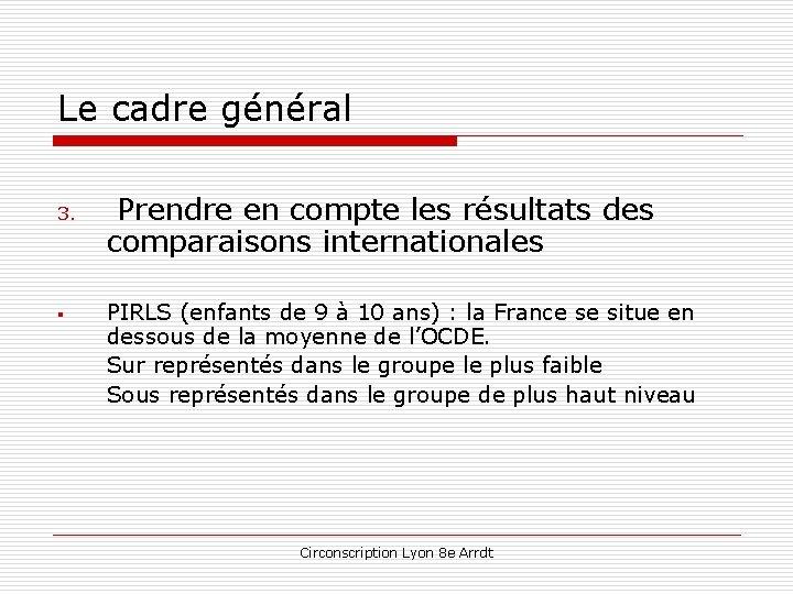 Le cadre général 3. § Prendre en compte les résultats des comparaisons internationales PIRLS
