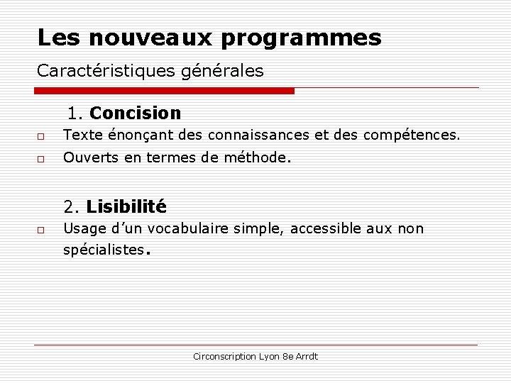 Les nouveaux programmes Caractéristiques générales 1. Concision o Texte énonçant des connaissances et des