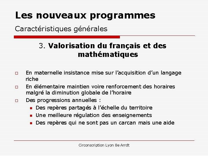 Les nouveaux programmes Caractéristiques générales 3. Valorisation du français et des mathématiques o o