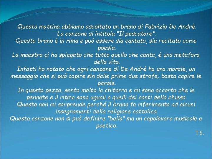 Questa mattina abbiamo ascoltato un brano di Fabrizio De Andrè. La canzone si intitola