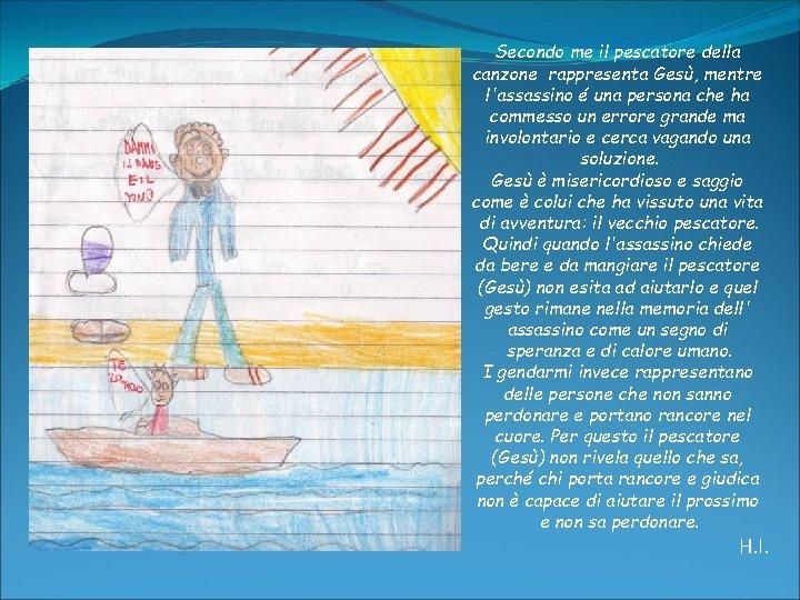 Secondo me il pescatore della canzone rappresenta Gesù, mentre l'assassino é una persona che