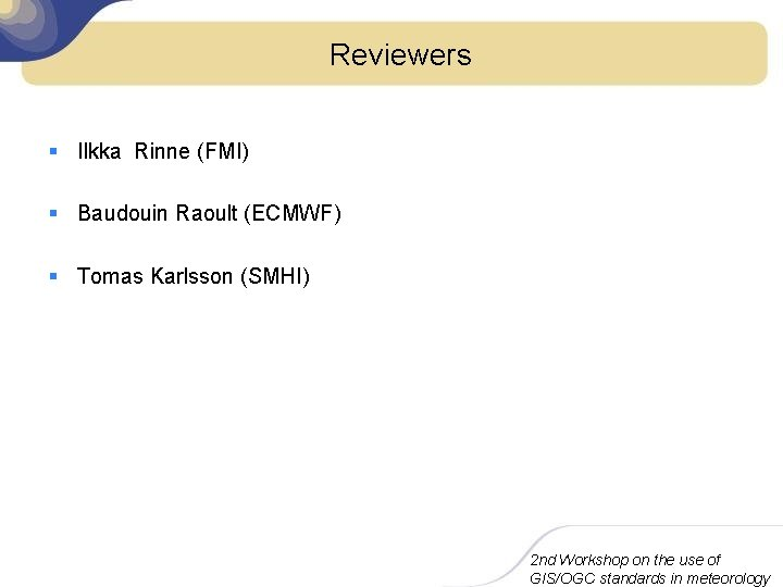 Reviewers § Ilkka Rinne (FMI) § Baudouin Raoult (ECMWF) § Tomas Karlsson (SMHI) 2