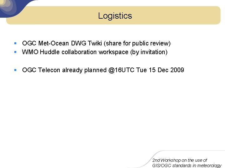 Logistics § OGC Met-Ocean DWG Twiki (share for public review) § WMO Huddle collaboration