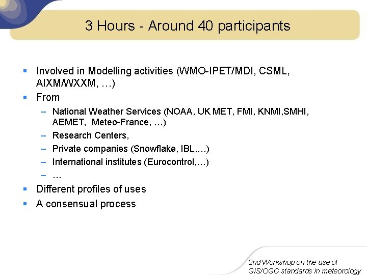 3 Hours - Around 40 participants § Involved in Modelling activities (WMO-IPET/MDI, CSML, AIXM/WXXM,