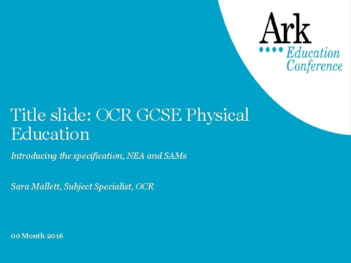 Title slide: OCR GCSE Physical Education Introducing the specification, NEA and SAMs Sara Mallett,