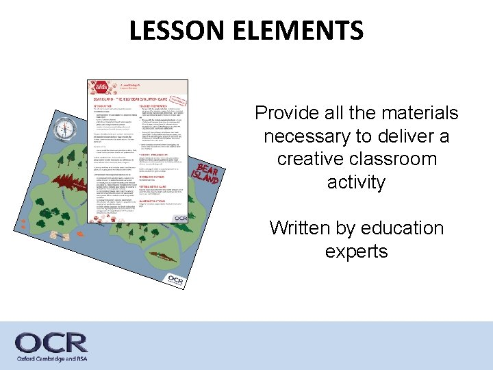 LESSON ELEMENTS Provide all the materials necessary to deliver a creative classroom activity Written