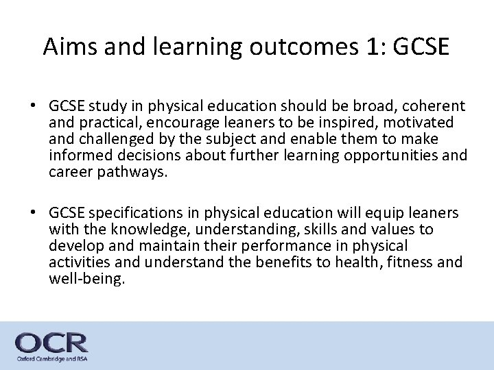 Aims and learning outcomes 1: GCSE • GCSE study in physical education should be