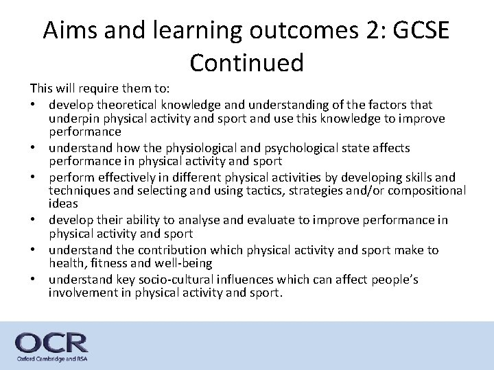 Aims and learning outcomes 2: GCSE Continued This will require them to: • develop