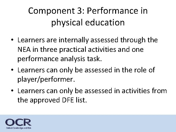 Component 3: Performance in physical education • Learners are internally assessed through the NEA
