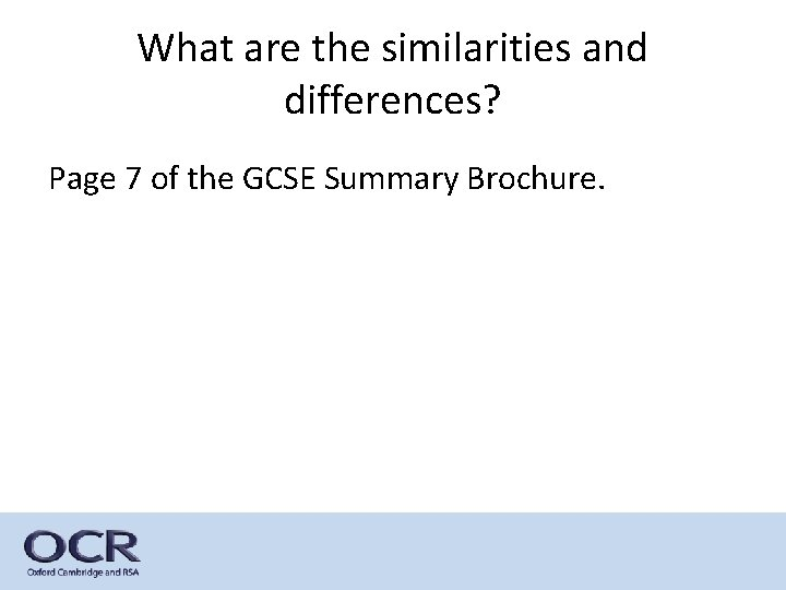 What are the similarities and differences? Page 7 of the GCSE Summary Brochure.