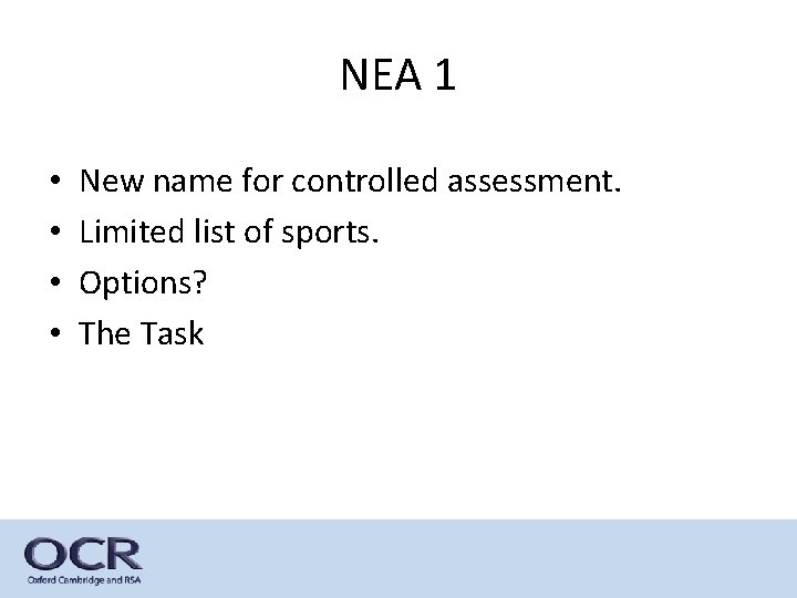 NEA 1 • • New name for controlled assessment. Limited list of sports. Options?