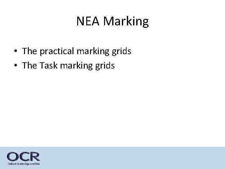 NEA Marking • The practical marking grids • The Task marking grids
