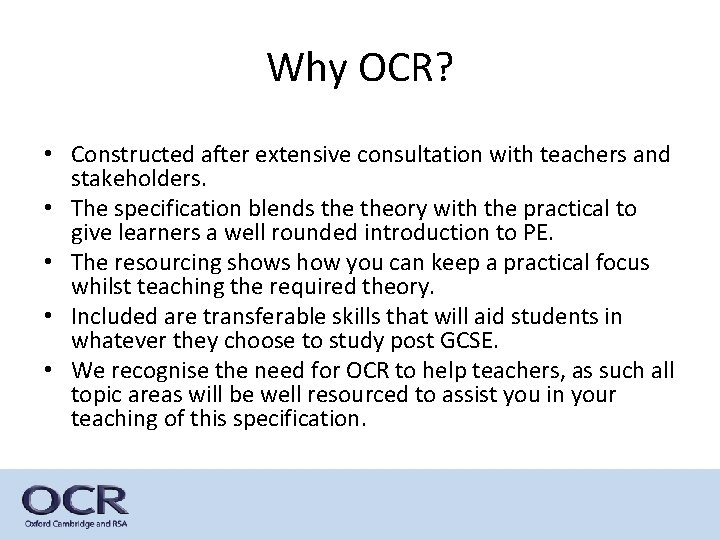 Why OCR? • Constructed after extensive consultation with teachers and stakeholders. • The specification