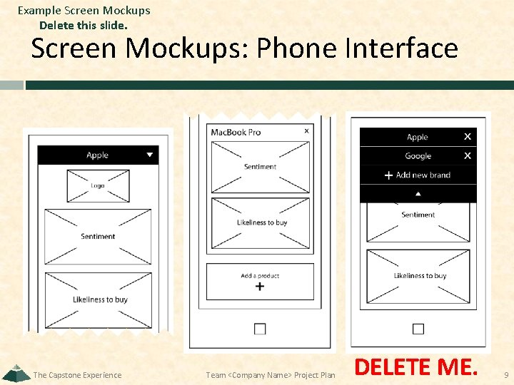 Example Screen Mockups Delete this slide. Screen Mockups: Phone Interface The Capstone Experience Team