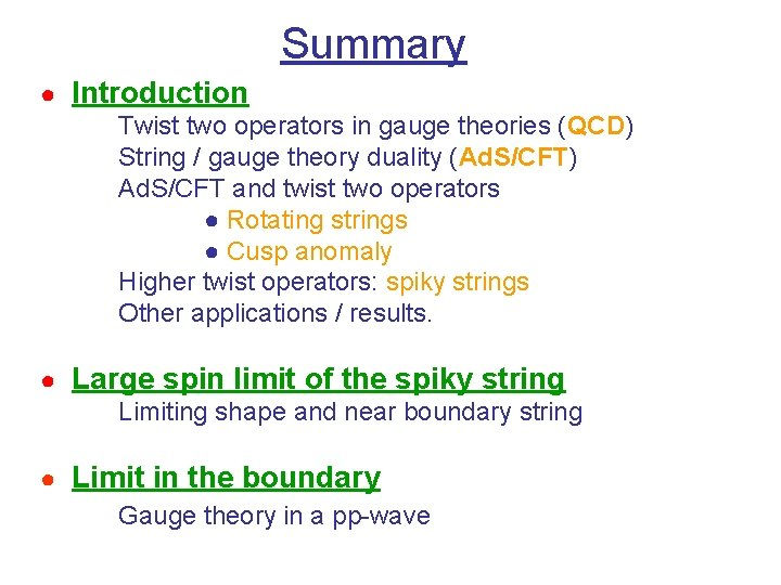 Summary ● Introduction Twist two operators in gauge theories (QCD) String / gauge theory