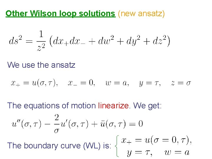 Other Wilson loop solutions (new ansatz) We use the ansatz The equations of motion