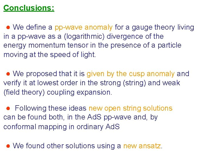 Conclusions: ● We define a pp-wave anomaly for a gauge theory living in a
