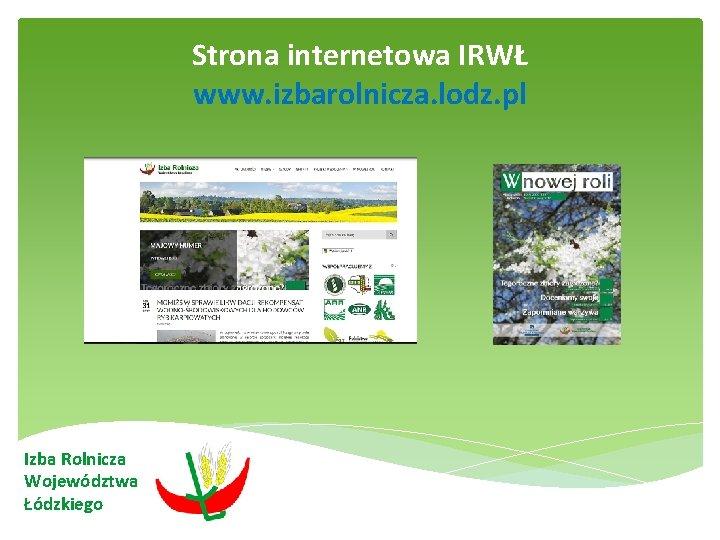 Strona internetowa IRWŁ www. izbarolnicza. lodz. pl Izba Rolnicza Województwa Łódzkiego