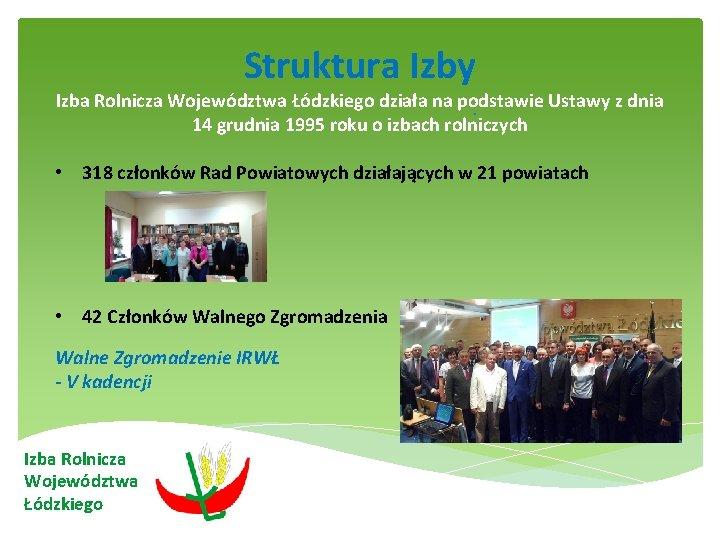 Struktura Izby Izba Rolnicza Województwa Łódzkiego działa na podstawie Ustawy z dnia . 14