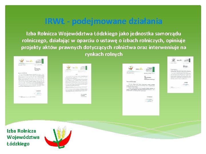 IRWŁ - podejmowane działania Izba Rolnicza Województwa Łódzkiego jako jednostka samorządu rolniczego, działając