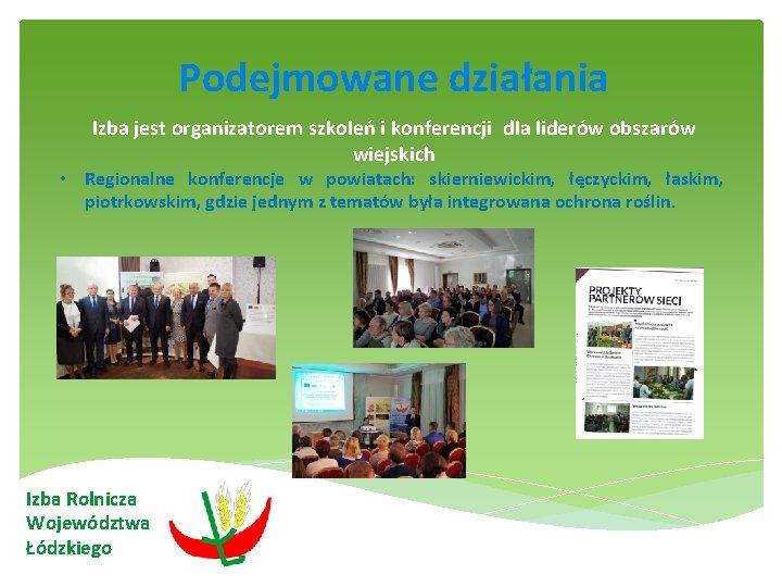 Podejmowane działania Izba jest organizatorem szkoleń i konferencji dla liderów obszarów wiejskich •