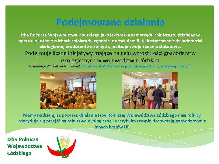 Podejmowane działania Izba Rolnicza Województwa Łódzkiego jako jednostka samorządu rolniczego, działając w oparciu