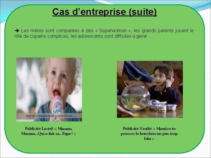 Cas d'entreprise (suite) Les mères sont comparées à des « Superwomen » , les