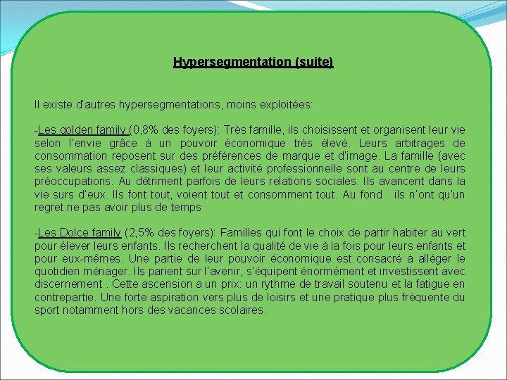 Hypersegmentation (suite) Il existe d'autres hypersegmentations, moins exploitées: -Les golden family (0, 8%