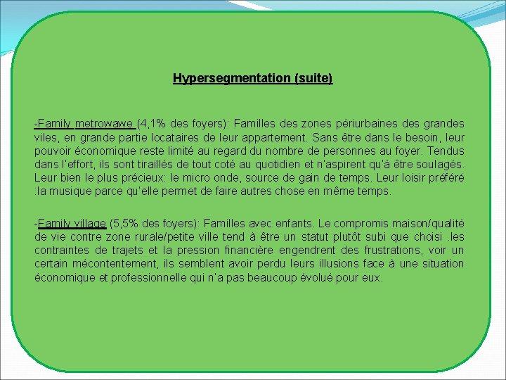 Hypersegmentation (suite) -Family metrowawe (4, 1% des foyers): Familles des zones périurbaines des