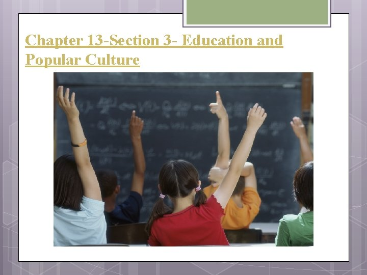 Chapter 13 -Section 3 - Education and Popular Culture