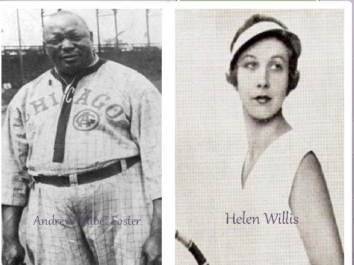 "Andrew ""Rube"" Foster Helen Willis"
