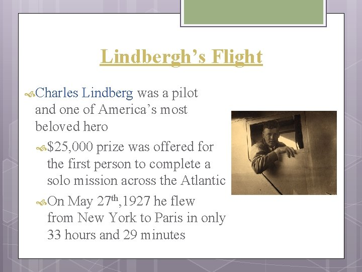 Lindbergh's Flight Charles Lindberg was a pilot and one of America's most beloved hero