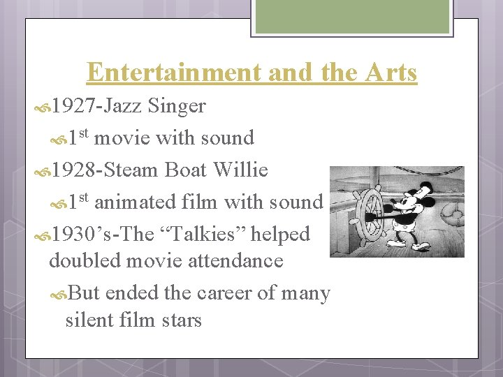 Entertainment and the Arts 1927 -Jazz Singer 1 st movie with sound 1928 -Steam