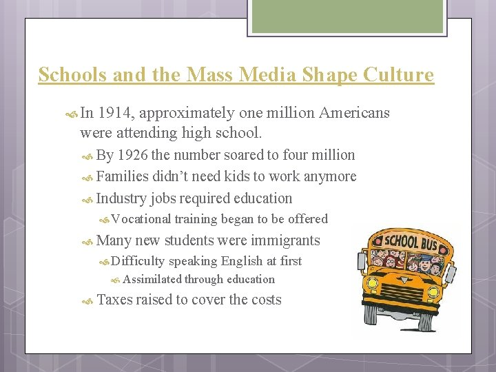 Schools and the Mass Media Shape Culture In 1914, approximately one million Americans were