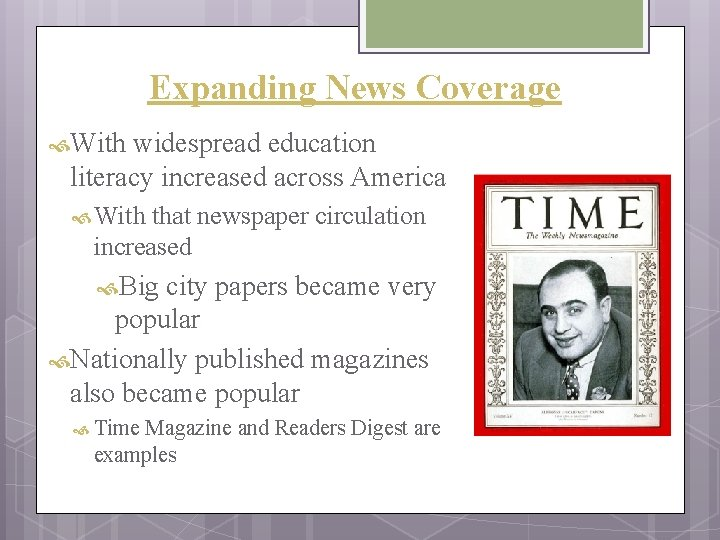 Expanding News Coverage With widespread education literacy increased across America With that newspaper circulation