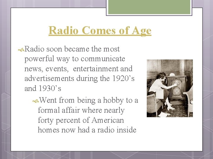 Radio Comes of Age Radio soon became the most powerful way to communicate news,