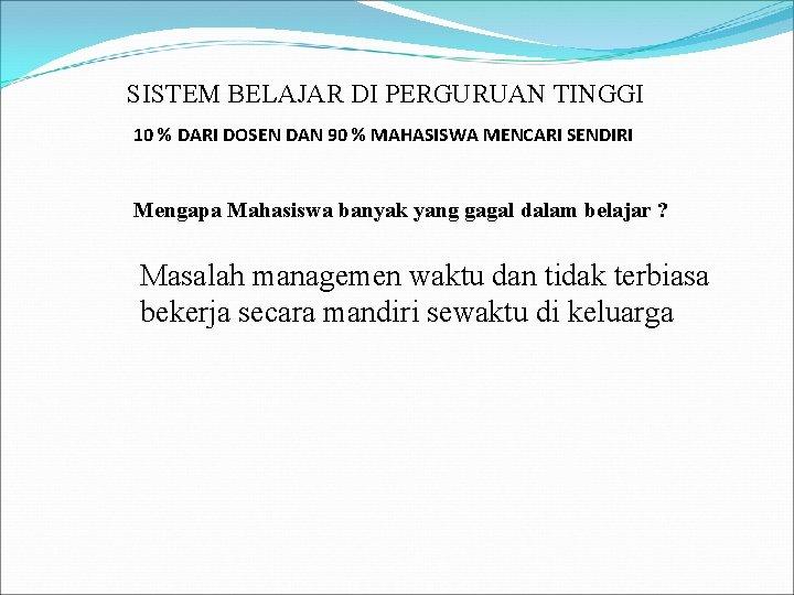 SISTEM BELAJAR DI PERGURUAN TINGGI 10 % DARI DOSEN DAN 90 % MAHASISWA MENCARI