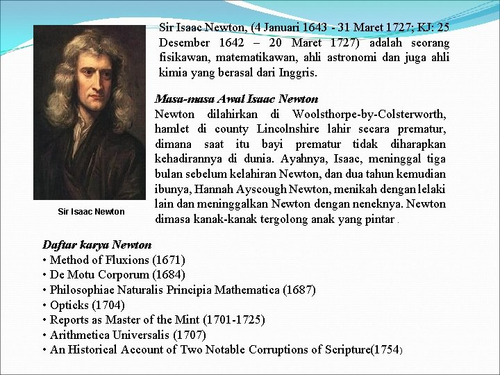 Sir Isaac Newton, (4 Januari 1643 - 31 Maret 1727; KJ: 25 Desember 1642