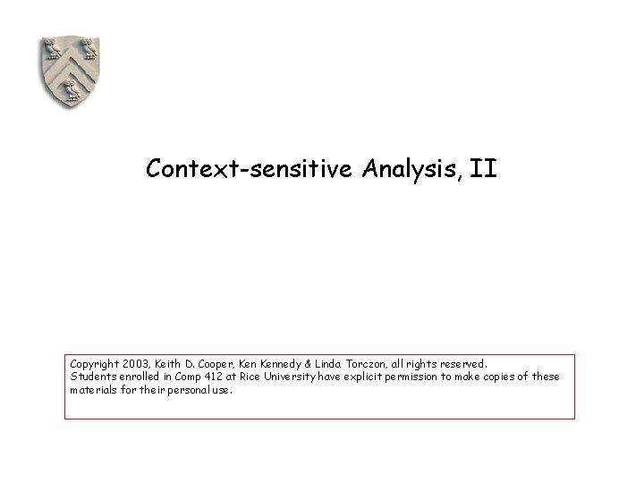 Context-sensitive Analysis, II Copyright 2003, Keith D. Cooper, Kennedy & Linda Torczon, all rights