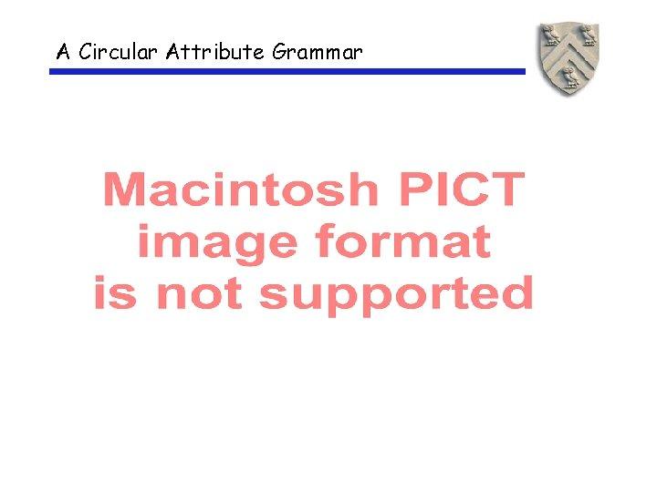 A Circular Attribute Grammar