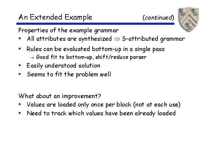 An Extended Example (continued) Properties of the example grammar • All attributes are synthesized