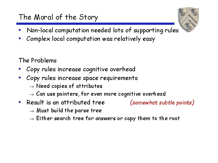The Moral of the Story • Non-local computation needed lots of supporting rules •
