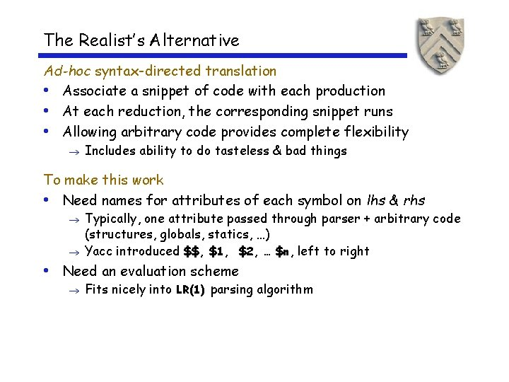 The Realist's Alternative Ad-hoc syntax-directed translation • Associate a snippet of code with each